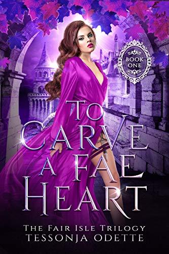 To Carve a Fae Heart by Tessonja Odette